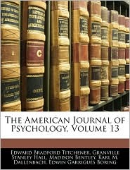 The American Journal of Psychology, Volume 13 - Edward Bradford Titchener, Granville Stanley Hall, Madison Bentley