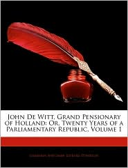 John De Witt, Grand Pensionary Of Holland - Germain Antonin Lefevre-Pontalis