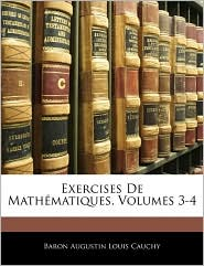 Exercises De Mathematiques, Volumes 3-4 - Baron Augustin Louis Cauchy