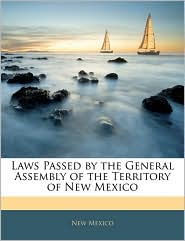 Laws Passed By The General Assembly Of The Territory Of New Mexico - New Mexico