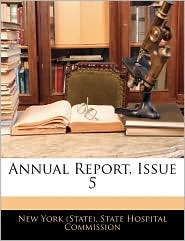 Annual Report, Issue 5 - New York (State). State Hospital Commiss