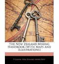 The New Zealand Mining Handbook (with Maps and Illustrations) - P Galvin