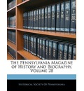 The Pennsylvania Magazine of History and Biography, Volume 28 - Society Of Pennsylvania Historical Society of Pennsylvania