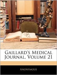 Gaillard's Medical Journal, Volume 21 - Anonymous