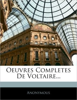Oeuvres Completes De Voltaire.