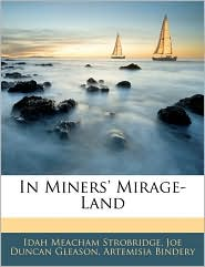 In Miners' Mirage-Land - Idah Meacham Strobridge, Artemisia Bindery, Joe Duncan Gleason