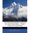 The Photographic History of the Civil War ... - Robert Sampson Lanier