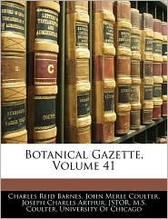 Botanical Gazette, Volume 41 - Charles Reid Barnes, John Merle Coulter, Created by Of Chicago University of Chicago