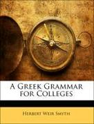 Smyth, Herbert Weir: A Greek Grammar for Colleges