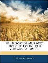 The History Of Miss Betsy Thoughtless - Eliza Fowler Haywood