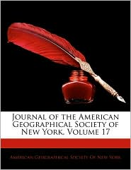 Journal Of The American Geographical Society Of New York, Volume 17 - American Geographical Society Of New Yor