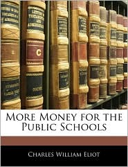 More Money For The Public Schools - Charles William Eliot
