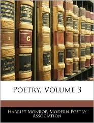 Poetry, Volume 3 - Harriet Monroe, Created by Poetry Associ Modern Poetry Association
