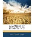 A Manual of Gynecology - John Osborn Polak