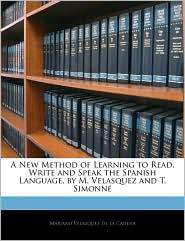 A New Method Of Learning To Read, Write And Speak The Spanish Language, By M. Velasquez And T. Simonne - Mariano Velazquez De La Cadena