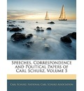 Speeches, Correspondence and Political Papers of Carl Schurz, Volume 5 - Carl Schurz