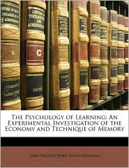 The Psychology of Learning: An Experimental Investigation of the Economy and Technique of Memory - John Wallace Baird, Ernst Meumann