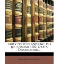 Party Politics and English Journalism 1702-1742 - David Harrison Stevens