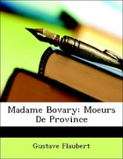 Flaubert, Gustave: Madame Bovary: Moeurs De Province