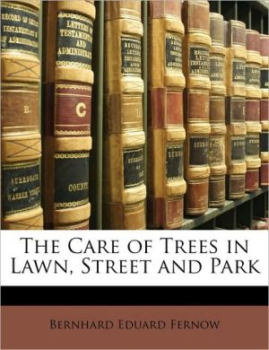 The Care Of Trees In Lawn, Street And Park - Bernhard Eduard Fernow