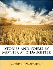 Stories And Poems By Mother And Daughter - Caroline Howard Gilman