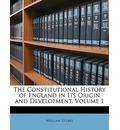 The Constitutional History of England in Its Origin and Development, Volume 1 - William Stubbs