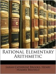 Rational Elementary Arithmetic - Sarah Catherine Brooks, Henry Holmes Belfield
