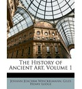 The History of Ancient Art, Volume 1 - Johann Joachim Winckelmann