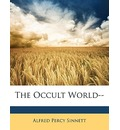 The Occult World-- - Alfred Percy Sinnett