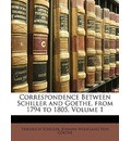Correspondence Between Schiller and Goethe, from 1794 to 1805, Volume 1 - Friedrich Schiller