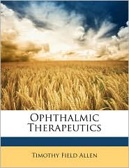 Ophthalmic Therapeutics - Timothy Field Allen