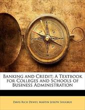 Banking and Credit: A Textbook for Colleges and Schools of Business Administration - Dewey, Davis Rich / Shugrue, Martin Joseph