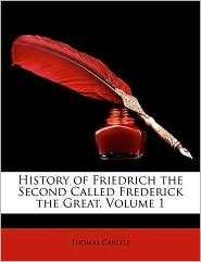 History of Friedrich the Second Called Frederick the Great, Volume 1 - Thomas Carlyle