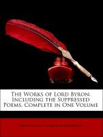 The Works of Lord Byron: Including the Suppressed Poems. Complete in One Volume