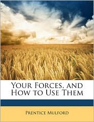 Your Forces, and How to Use Them - Prentice Mulford