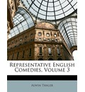 Representative English Comedies, Volume 3 - Alwin Thaler