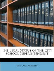 The Legal Status of the City School Superintendent - John Cayce Morrison