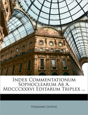 Index Commentationum Sophoclearum AB A. MDCCCXXXVI Editarum Triplex. - Hermann Genthe
