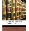 Annual Report, Issues 103-113 - Anonymous