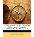 Etudes Sur Le Regime Financier de La France Avant La Revolution de 1789, Volume 1 - Adolphe Vuitry