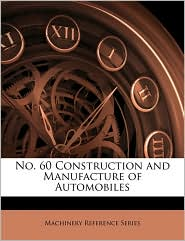 No. 60 Construction and Manufacture of Automobiles - Machinery Reference Series
