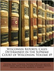 Wisconsin Reports: Cases Determined in the Supreme Court of Wisconsin, Volume 49 - Frederic King Conover, Frederick William Arthur, Abram Daniel Smith