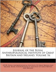 Journal of the Royal Anthropological Institute of Great Britain and Ireland, Volume 16 - Created by Royal Anthropological Royal Anthropological Institute Of Great