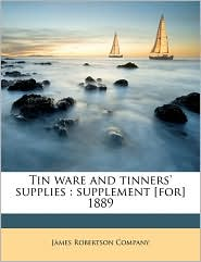 Tin ware and tinners' supplies: supplement [for] 1889 - Created by James Robertson Company