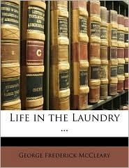 Life in the Laundry. - George Frederick McCleary