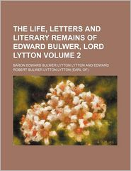 The Life, Letters And Literary Remains Of Edward Bulwer, Lord Lytton (Volume 2) - Baron Edward Bulwer Lytton Lytton