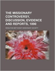 The Missionary Controversy, Discussion, Evidence And Reports, 1890 - Wesleyan Methodist Missionary Society