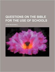 Questions On The Bible For The Use Of Schools - John Mcdowell