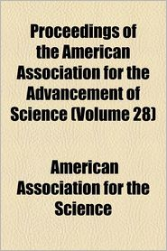Proceedings Of The American Association For The Advancement Of Science (Volume 28) - American Association For The Science