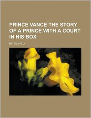 Prince Vance the Story of a Prince with a Court in His Box - Arlo Bates